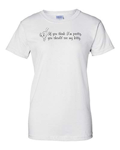 If You Think I'm Pretty You Should See My Kitty Womens T Shirt Ladies Girls Cut Tee Sarcastic Funny Adult Vagina Joke Clever Fun
