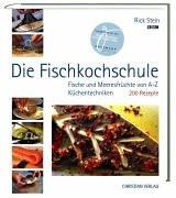 Die Fischkochschule: Fische und Meeresfrüchte von A bis Z, Küchentechniken 200 Rezepte