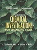 Chemical Investigations for Changing Times, Hill, John W. and Kolb, Doris K., 0131755005