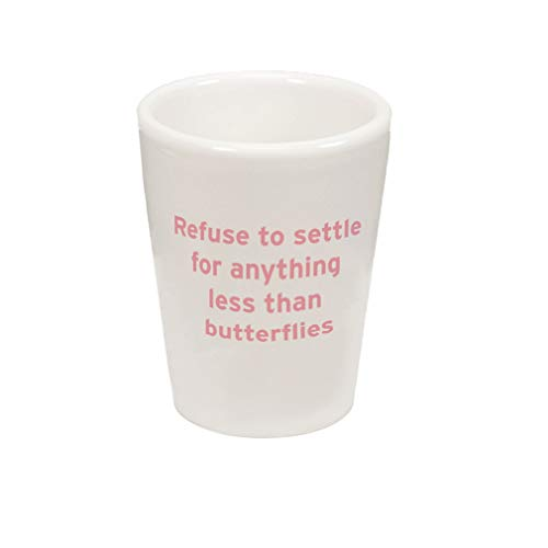 Soft Pink Refuse to Settle for Anything Less Than Butterflies Ceramic Shot Glass Cup (Refuse To Settle For Anything Less Than Butterflies)