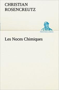 Les Noces Chimiques (TREDITION CLASSICS)