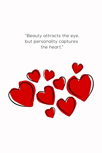 (Beauty Attracts The Eye, But Personality Captures The Heart: Beautiful Hearts Romantic Wedding Anniversary, Valentine's Day Gift ~ Funky Gift for Him ... Small Blank Lined Journal, Diary to Write)