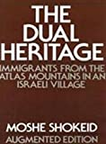 The Dual Heritage : Immigrants from the Atlas Mountains in an Israeli Village, Shokeid, Moshe, 088738028X