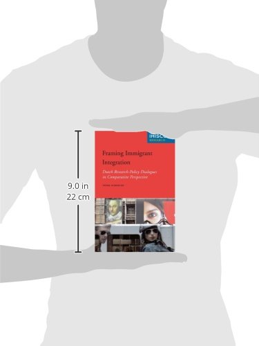 Framing Immigrant Integration: Dutch Research-Policy Dialogues in Comparative Perspective (Amsterdam University Press - IMISCOE Research)