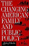 The Changing American Family and Public Policy, , 0877664218