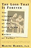 Loss That Is Forever Lifelong Impact of the Early Death of a Mother or Father (Paperback, 1996)