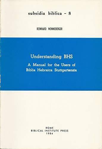 Understanding BHS: A Manual for the Users of Biblia Hebraica Stuttgartensia (Subsidia Biblica)