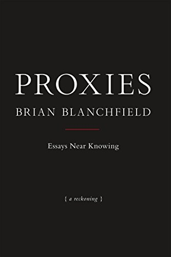 Proxies essays near knowing kindle edition by brian blanchfield proxies essays near knowing by blanchfield brian fandeluxe Choice Image