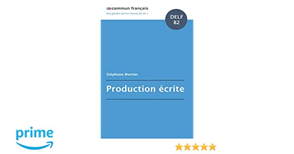 Amazon.com: Production écrite DELF B2 (French Edition) (9781549947193): Stéphane Wattier: Books