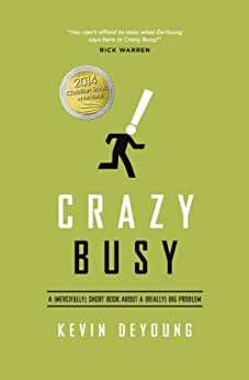 Crazy Busy: A (Mercifully) Short Book about a (Really) Big Problem by [DeYoung, Kevin]