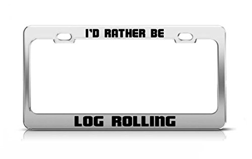 - I'D RATHER BE LOG ROLLING Funny Hobby Metal License Plate Frame