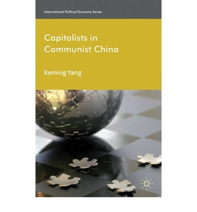 Read Online [ CAPITALISTS IN COMMUNIST CHINA (INTERNATIONAL POLITICAL ECONOMY (HARDCOVER)) ] By Yang, Keming ( Author) 2012 [ Hardcover ] ebook