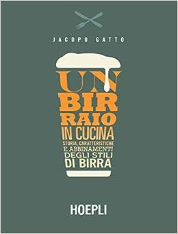 Amazon.it: Un birraio in cucina. Storia, caratteristiche e ...