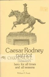 CAESAR RODNEY, PATRIOT, DELAWARE'S HERO FOR ALL TIMES AND ALL SEASONS.