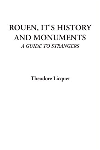 Rouen, It's History and Monuments (A Guide to Strangers)