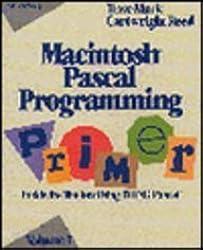 Macintosh Pascal Programming Primer: v.1: Inside the Toolbox Using THINK PASCAL: Vol 1