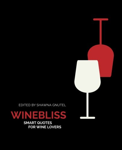 WineBliss: smart quotes for wine lovers by Shawna Gnutel