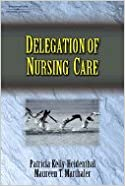 Delegating of Nursing Care (05) by Kelly, Patricia - Marthaler, Maureen T [Paperback (2004)]
