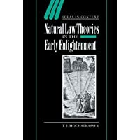 Natural Law Theories in the Early Enlightenment (Ideas in Context, Band 58)