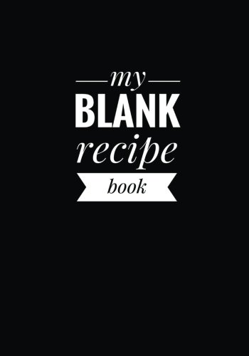 """My Blank Recipe Book: A personal cookbook, Classic Black Edition, 7"""" x 10"""", blank book, durable cover, 100 pages for handwriting recipes"""