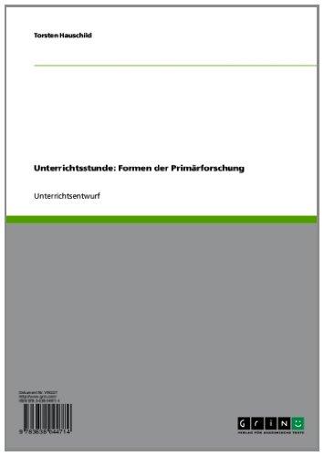 Unterrichtsstunde: Formen der Primärforschung (German Edition)