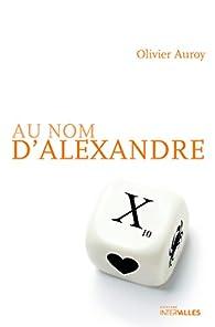 Au nom d'Alexandre par Olivier Auroy