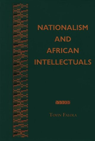Nationalism and African Intellectuals (Rochester Studies in African History and the Diaspora)