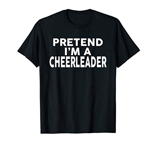 Pretend I'm A CHEERLEADER T-Shirt Halloween Costume Shirt ()