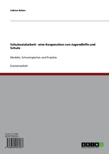 Download Schulsozialarbeit – eine Kooperation von Jugendhilfe und Schule: Modelle, Schwierigkeiten und Projekte (German Edition) Pdf