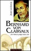 Bernhard von Clairvaux: Ein Mönch prägt seine Zeit