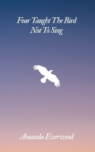Fear Taught The Bird Not To Sing