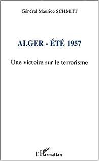 Alger - ete 1957 une victoire sur le terrorisme par Maurice Schmitt