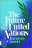 The Future of the U. N., Raymond L. Carroll, 0531100626