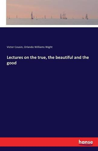 Read Online Lectures on the True, the Beautiful and the Good ebook