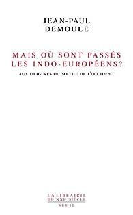 Mais où sont passés les Indo-Européens ? : Le mythe d'origine de l'Occident par Jean-Paul Demoule