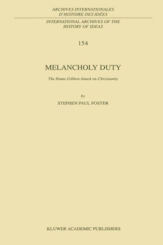 Download Melancholy Duty: The Hume-Gibbon Attack on Christianity (International Archives of the History of Ideas   Archives internationales d'histoire des idées) Pdf