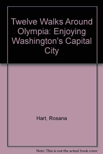 Twelve Walks Around Olympia: Enjoying Washington's Capital ()