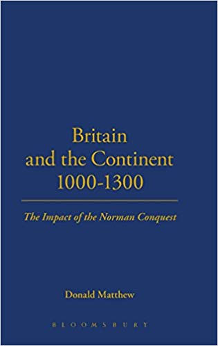 Britain and the Continent 1000-1300: The Impact of the Norman Conquest (Britain & Europe)
