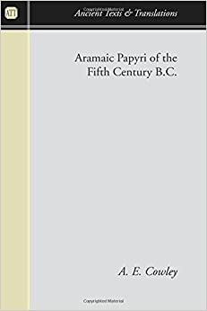 Aramaic Papyri of the Fifth Century B.C. (Ancient Texts and Translations) by A. E. Cowley (2005-09-14)