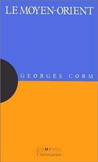 Le Moyen-Orient : un exposé pour comprendre, un essai pour réfléchir par Georges Corm