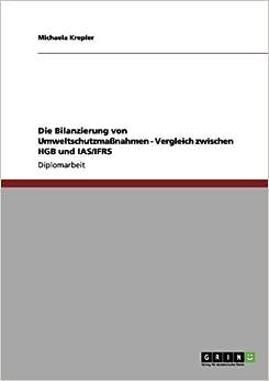 Book Die Bilanzierung Von Umweltschutzmassnahmen - Vergleich Zwischen Hgb Und IAS/Ifrs by Michaela Krepler (2013-07-19)