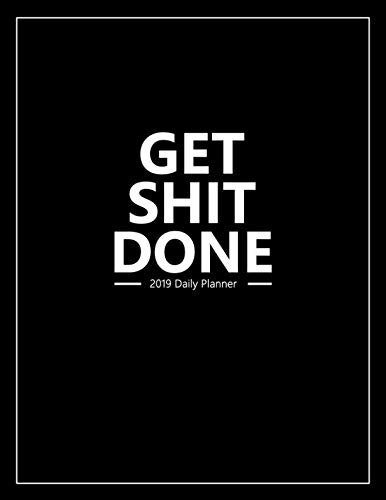 Get Shit Done 2019 Daily Planner: 2019 Organizer has Weekly Views with To-Do Lists, Funny Holidays & Inspirational Quotes as well as 2019 Vision Board ... Goals and 20+ Ruled Pages. (Naughty Planners)
