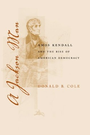 Download A Jackson Man: Amos Kendall and the Rise of American Democracy (Southern Biography Series) pdf