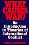 What Causes War? : An Introduction to Theories of International Conflict, Cashman, Greg, 0669212156