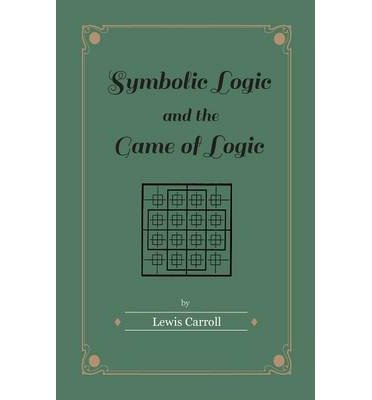 Download [ [ [ Symbolic Logic and the Game of Logic[ SYMBOLIC LOGIC AND THE GAME OF LOGIC ] By Carroll, Lewis ( Author )Apr-20-2011 Paperback PDF