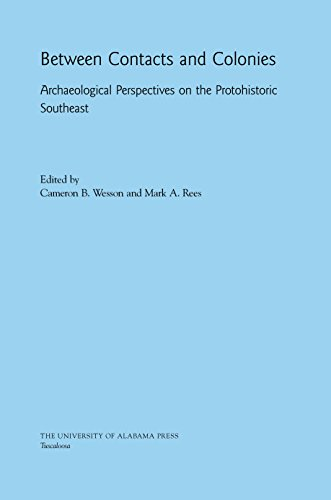 Between Contacts and Colonies: Archaeological Perspectives on the Protohistoric Southeast