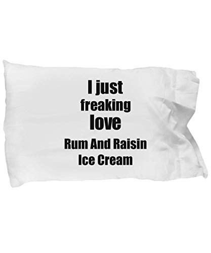 Rum and Raisin Ice Cream Lover Pillowcase I Just Freaking Love Funny Gift Idea for Bed Body Pillow Cover Case