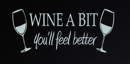 Wine A Bit You'll Touch Better Decal Vinyl Sticker|Cars Trucks Vans Walls Laptop| White |7.5 x 4 in|CCI1141