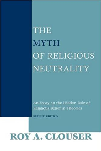 the myth of religious neutrality an essay on the hidden role of the myth of religious neutrality an essay on the hidden role of religious belief in theories revised edition roy a clouser 9780268023669 com