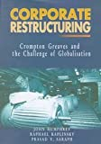 Corporate Restructuring : Crompton Greaves and the Challenge of Globalization, Humphrey, John and Kaplinsky, Raphael, 0761992545
